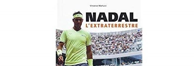 Nadal, l'extraterrestre: la storia del campione spagnolo raccontata da Vincenzo Martucci